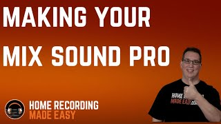 How To Make Your Mix Sound More Professional | 3 Mixing Tips