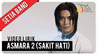 Setia Band  Asmara 2 Sakit Hati  Official Video Lirik