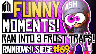 RAINBOW SIX SIEGE FUNNY MOMENTS #69! - 3 Frosts Traps, Spawn Rush Fail, Glaz Buff Trolling