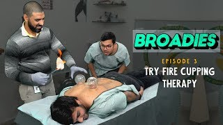 Broadies | Ep. 03 | Trying Fire Cupping Therapy | Ft. Kanishk And Pavitra | Ok Tested