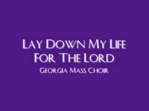 Georgia Mass Choir - Lay Down My Life For The Lord