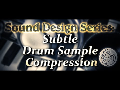Sound Design Series: Subtle Drum Sample Compression