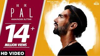 Maninder Buttar Ik Ik Pal Full Audio Sukh Sanghera Deepa New Punjabi Sad Song 2018