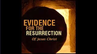 Evidence for the Resurrection (Amazing but True)