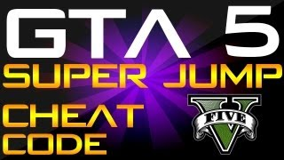 "*NEW* ""GTA 5 Cheats"" - ""SUPER JUMP CHEAT CODE!"" - JUMP SUPER HIGH! (""GTA 5"")"