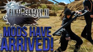 FINAL FANTASY XV MODS HAVE ARRIVED!