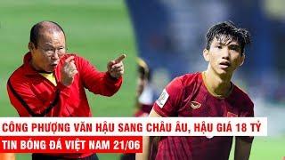 Vn Sports 21/6 | Nóng: CLB Châu Âu trả giá Văn Hậu 18 tỷ, thu nhập khủng trên 20 tỷ của thầy Park