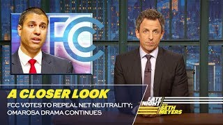 FCC Votes to Repeal Net Neutrality; Omarosa Drama Continues: A Closer Look by : Late Night with Seth Meyers