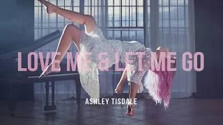 Ashley Tisdale - Love Me & Let Me Go - (Official Single)