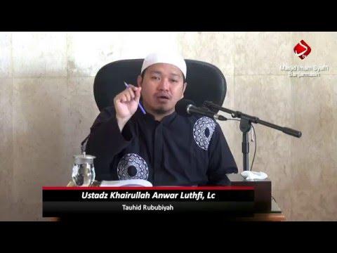 Iman Kepada Allah - Tauhid Rububiyah #2 - Ustadz Khairullah Anwar Luthfi, Lc