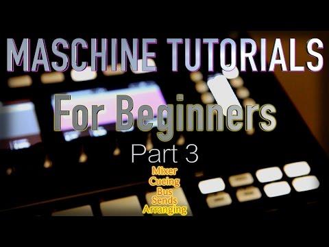 Maschine Tutorials For Beginners / Part 3  Mixer/cue/bus/send/Scene Arrangement