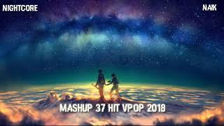Mashup 37 HIT Vpop 2018 [Nightcore] [NaiK]
