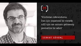 """Serhat Güvenç: """"Kürdistan referandumu İran için yaşamsal, ABD içinse prematüre bir adım"""""""