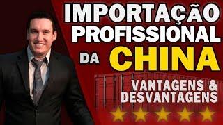 IMPORTAÇÃO PROFISSIONAL DA CHINA VANTAGENS E DESVANTAGENS 2018