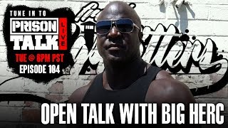 Open Talk with Big Herc - Prison Talk Live Stream E104