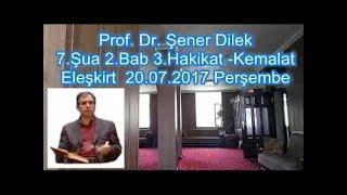 Prof. Dr. Şener Dilek - Şualar - 7.Şua - 2.Bab - 3.Hakikat - Kemalat (Eleşkirt-2017.07.20)