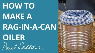 How to make a Rag-in-a-can Oiler | Paul Sellers