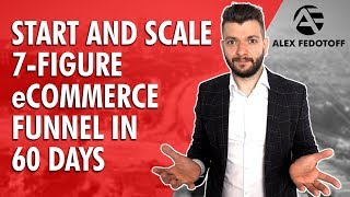 How to Start and Scale 7-Figure eCommerce Funnel in 60 Days