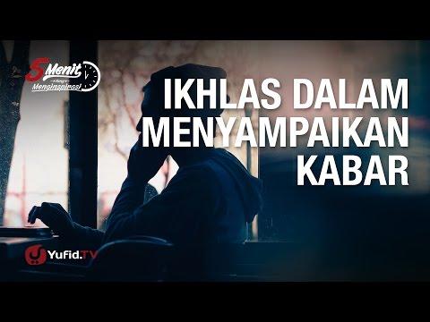 5 Menit Yang Menginspirasi: Ikhlas Dalam Menyebarkan Berita - Ustadz Badru Salam