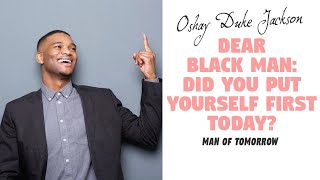 Dear Black Man: Did You Put Yourself First Today? (Man Of Tomorrow)