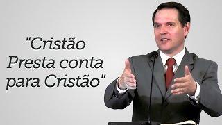 """""""Cristão Presta conta para Cristão"""" - Sérgio Lima"""
