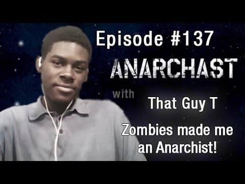 Anarchast Ep. 137 That Guy T: Zombies made me an Anarchist!