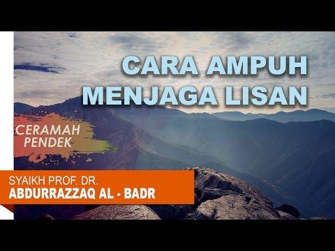 Ceramah Pendek: Cara Ampuh Untuk Menjaga Lisan - Oleh Syaikh Prof. Dr. Abdur Razzaq Al - Badr