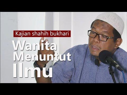 Kitab Shahih Bukhari : Kebolehan Wanita Menuntut Ilmu - Ustadz Abu Sa'ad, M.A