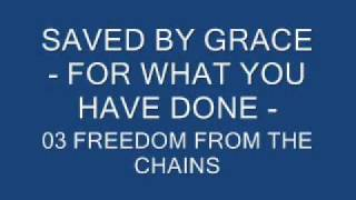 Watch Saved By Grace Freedom From The Chains video