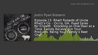 Episode 13: Rhett Roberts of Uncle Rhett's Co. - Ocilla, GA. Road Sales for Growth.  Knocking on One