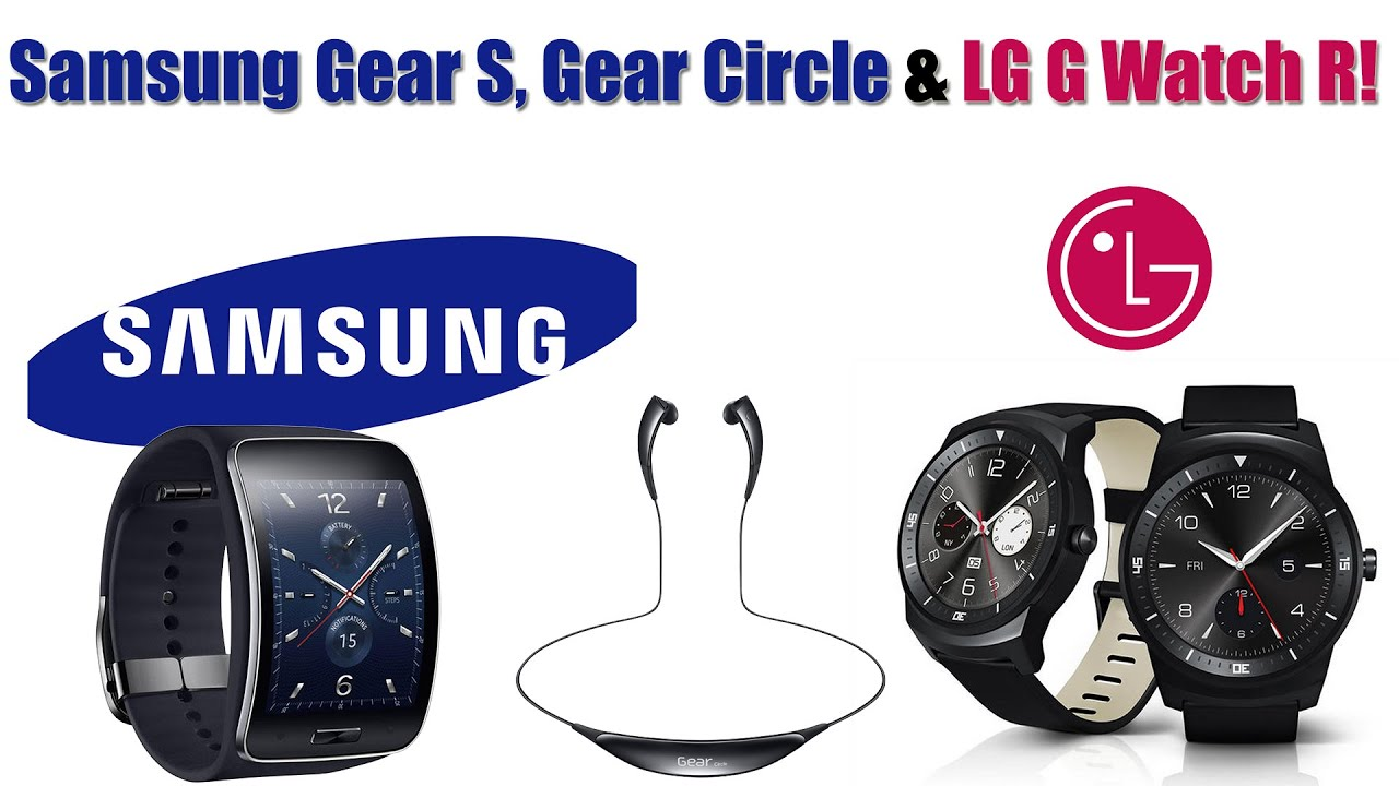 Samsung Gear S, Gear Circle & LG G Watch R Revealed!