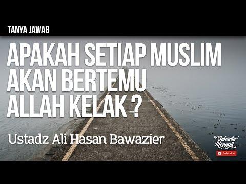Tanya Jawab ; Apakah Setiap Muslim Akan Bertemu Allah Kelak ? - Ustadz Ali Hasan Bawazier