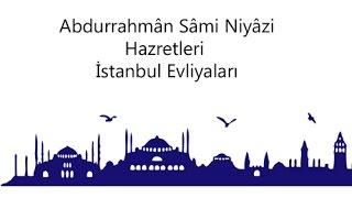 Abdurrahmân Sâmi Niyâzi Hazretleri - İstanbul Evliyaları