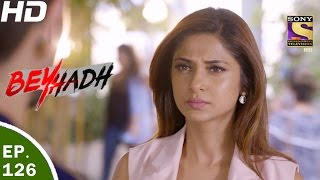 Beyhadh - बेहद - Ep 126 - 4th Apr, 2017