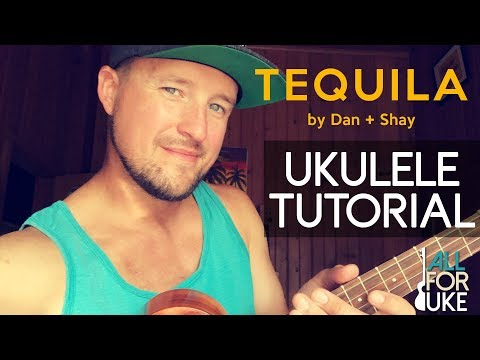 Tequila - Dan + Shay (UKULELE TUTORIAL)