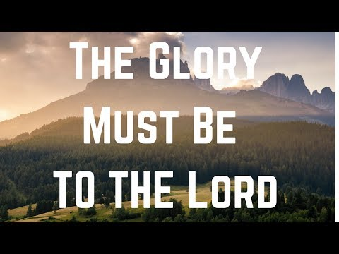All The Glory Must Be To The Lord