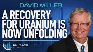 David Miller: A Recovery for Uranium is Now Unfolding
