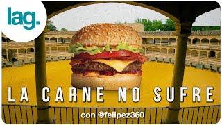 'La carne no sufre' con @felipez360 | lag.