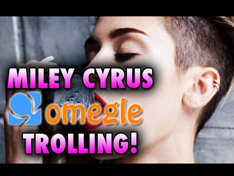 MILEY CYRUS ON OMEGLE TROLLING!