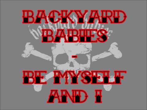 Backyard Babies - Be Myself And I