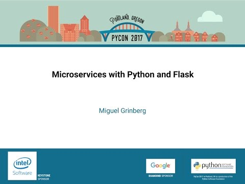 Miguel Grinberg - Microservices with Python and Flask - PyCon 2017