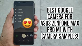 Best Google Camera for Asus Zenfone Max Pro M1 with Camera Sample! 😍