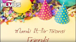 Mandi ft. Ilir Tironsi - Frenki (Official Audio)