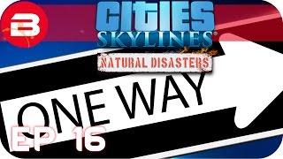 Cities Skylines Natural Disasters Gameplay - ONE WAY ALL THE WAY (Hard Scenario) #16