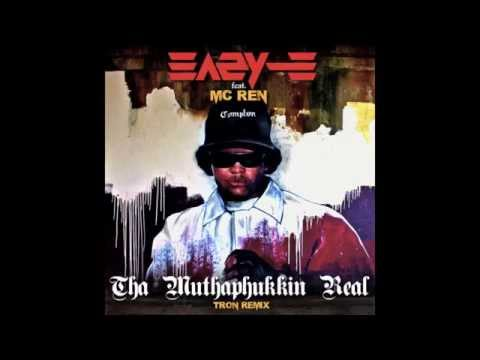 Eazy E - Tha Muthaphukkin Real feat. MC Ren (Tron Remix)