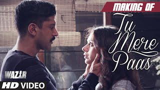 Making of 'TU MERE PAAS' Video Song | WAZIR | Farhan Akhtar, Aditi Rao Hydari | Ankit Tiwari