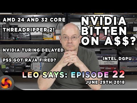 Leo Says Ep 22: Nvidia Turing delayed, Intel DGPU, Nvidia bitten on A$$? 32 & 24 core Threadripper 2