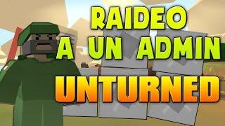 UNTURNED- RAIDEO EPICO A UN ADMIN!!!