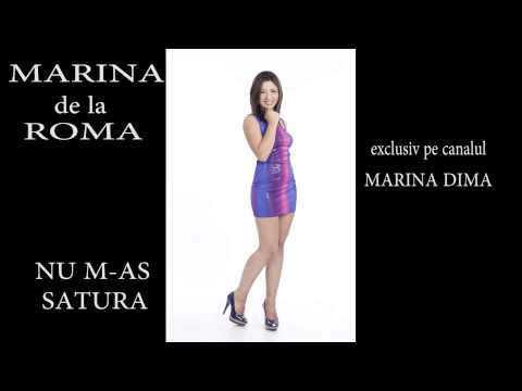 MARINA DE LA ROMA NU M-AS SATURA