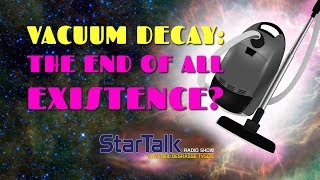 Vacuum Decay: The End Of All Existence? Ft. Neil deGrasse Tyson, Matt O'Dowd